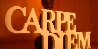 Carpe Diem - Nutze den Tag